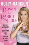 Down the Rabbit Hole: Curious Adventures and Cautionary Tales of a Former Playboy Bunny - Holly Madison