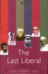 The Last Liberal &Amp; Other Essays - Ramachandra Guha, Ramachandra