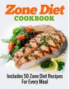 ZONE DIET: Zone Diet Cookbook: Includes 50 Zone Diet Recipes For Every Meal (The Zone Diet Secret Recipes Collection Book 1) - A.J. Parker