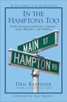 In the Hamptons Too: Further Encounters with Farmers, Fishermen, Artists, Billionaires, and Celebrities - Dan Rattiner