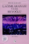 Lağımlaranası ya da Beyoğlu - Bilge Karasu