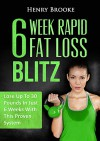 6 Week Rapid Fat Loss Blitz: Lose Up To 30 Pounds In Just 6 Weeks (Free E-Book With Download) - Henry Brooke