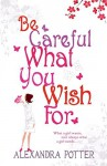 Be Careful What You Wish For by Alexandra Potter (2-Jan-2006) Paperback - Alexandra Potter