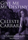 Give Me My Destiny - Celeste Carrara