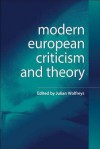 Modern European Criticism and Theory: A Critical Guide - Julian Wolfreys