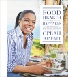 Food, Health, and Happiness: 115 On-Point Recipes for Great Meals and a Better Life - Oprah Winfrey