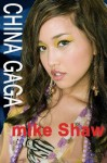China Gaga - True stories of sex, erotica, and erotic romance with beautiful and sexy Chinese girls in China - Mike Shaw