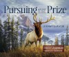 Pursuing the Prize: A Hunter's Look at Life - Steve Chapman