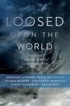 Loosed Upon the World: The Saga Anthology of Climate Fiction - John Joseph Adams