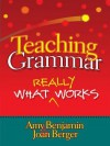 Teaching Grammar: What Really Works - Amy Benjamin, Joan Berger