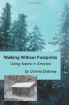 Walking Without Footprints: Going Native in America - Connie Delaney