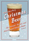 Christmas Beer: The Cheeriest, Tastiest, and Most Unusual Holiday Brews - Don Russell