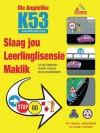 Die Amptelike K53 Slaag Jou Leerlinglisensie Maklik: Vir Motors, Motorfietse En Swaarvoertuie - Clive Gibson, Gavin Hoole, Bata Passchier