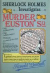Sherlock Holmes Investigates the Murder in Euston SQ - Ronald Pearsall