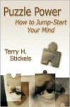Puzzle Power: How To Jump Start Your Mind - Terry H. Stickels