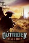 Outrider: A Novel - Steven John