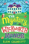 The Mystery of Wickworth Manor - Elen Caldecott