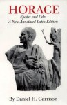 Horace: Epodes and Odes, A New Annotated Latin Edition - Daniel H. Garrison