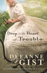 Deep in the Heart of Trouble - Deeanne Gist