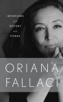 Interviews with History and Conversations with Power - Oriana Fallaci