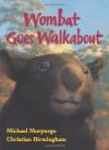 Wombat Goes Walkabout - Michael Morpurgo, Christian Birmingham