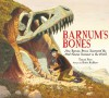 Barnum's Bones: How Barnum Brown Discovered the Most Famous Dinosaur in the World - Tracey Fern, Boris Kulikov