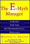 The E-Myth Manager: Why Management Doesn't Work--And What to Do About It - Michael E. Gerber