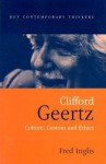 Clifford Geertz: Culture Custom and Ethics - Fred Inglis