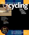 Performance Cycling : Training for Power, Endurance, and Speed - David Morris