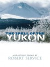 The Spell of the Yukon and Other Poems - Robert Service