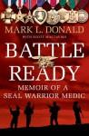 Battle Ready: Memoir of a SEAL Warrior Medic - Mark L. Donald
