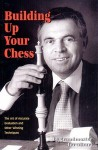 Building Up Your Chess: The Art of Accurate Evaluation and Other Winning Techniques - Lev Alburt