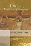 Luke: Artist and Theologian: Luke's Passion Account as Literature - Robert J. Karris