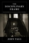 The Disciplinary Frame: Photographic Truths and the Capture of Meaning - John Tagg