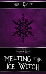 Melting the Ice Witch - Mell Eight