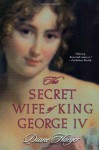 The Secret Wife of King George IV - Diane Haeger