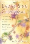 Ladies Sing Christmas: Contemporary and Traditional Favorites Arranged for Trio, Ensemble, or Choir - Tom Fettke