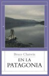 En la Patagonia - Bruce Chatwin, Eduardo Goligorsky