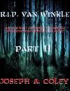 R.I.P. Van Winkle Part II - Joseph Coley