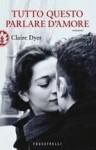 Tutto questo parlare d'amore - Claire Dyer