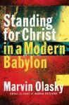 Standing For Christ In A Modern Babylon - Marvin Olasky