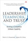 Leadership, Teamwork, and Trust: Building a Competitive Software Capability (SEI Series in Software Engineering) - Watts S. Humphrey, James W. Over