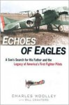 Echoes of Eagles: A Son's Search for His Father and the Legacy of America's First Fighter Pilots - Charles Woolley, Bill Crawford