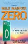 Mile Marker Zero: Key West's Moveable Feast in the Seventies - William McKeen
