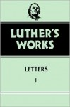 Luther's Works: Letters I - Martin Luther