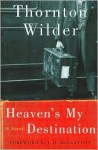 Heaven's My Destination - Thornton Wilder, J.D. McClatchy