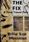 The Fix-A Time Travel Tale - Billie Sue Mosiman