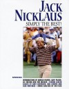 Jack Nicklaus: Simply the Best! - Martin Davis, Dan Jenkins, Dave Anderson