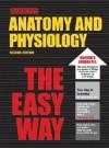 Barron's Anatomy and Physiology the Easy Way - I. Edward Alcamo