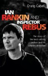 Ian Rankin and Inspector Rebus: The Official Story of the Bestselling Author and His Ruthless Detective - Craig Cabell